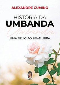 HISTÓRIA DA UMBANDA - Uma Religião Brasileira :: Alexandre Cumino