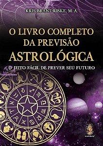 O LIVRO COMPLETO DA PREVISÃO ASTROLÓGICA - O Jeito Fácil de Prever o Futuro