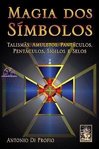 A MAGIA DOS SÍMBOLOS - Talismãs, Amuletos, Pantáculos, Pentáculos, Sigilos e Selos