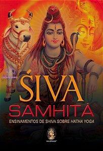 SIVA SAMHITA - Ensinamentos de Shiva sobre Hatha Yoga
