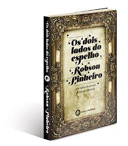 OS DOIS LADOS DO ESPELHO :: Robson Pinheiro