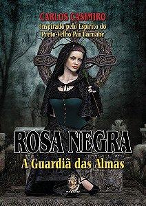 ROSA NEGRA :: A Guardiã das Almas