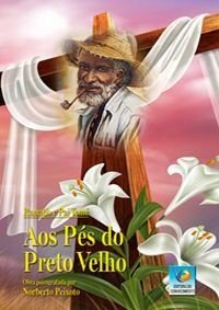 AOS PÉS DO PRETO VELHO :: Norberto Peixoto