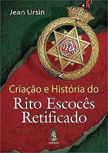 CRIAÇÃO E HISTÓRIA DO RITO ESCOCÊS RETIFICADO :: Jean Ursin
