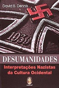 Desumanidades - Interpretações Nazistas da Cultura Ocidental
