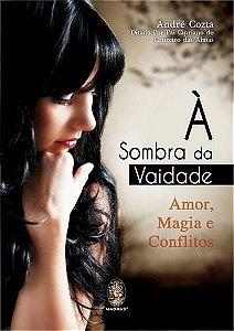 À SOMBRA DA VAIDADE - Amor, Magia e Conflitos