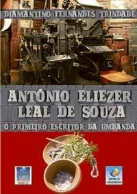 ANTÔNIO ELIEZER LEAL DE SOUZA - O Primeiro Escrito da Umbanda :: Diamantino Fernandes Trindade
