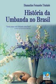 HISTÓRIA DA UMBANDA NO BRASIL - VOL 1 :: Diamantino Fernandes Trindade