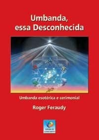 UMBANDA  ESSA DESCONHECIDA :: Roger Feraudy