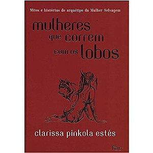 MULHERES QUE CORREM COM OS LOBOS - Mitos e histórias do arquétipo da mulher selvagem