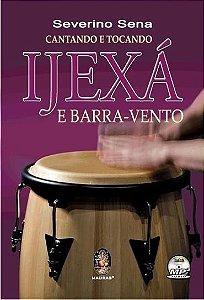 CANTANDO E TOCANDO IJEXÁ E BARRA-VENTO com CD :: Severino Sena