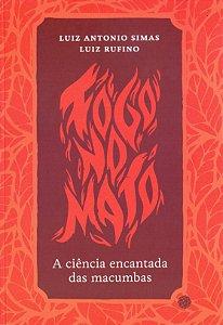 FOGO NO MATO - A CIÊNCIA ENCANTADA DA MACUMBAS