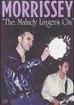 MORRISSEY THE MALADY LINGERS ON DVD