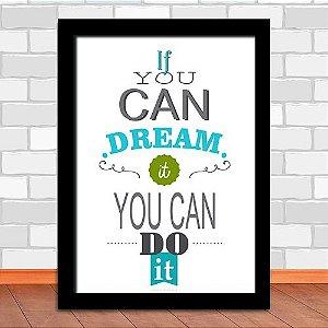 Quadro - Se Você Pode Sonhar, Você Pode Fazer.