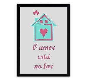 Poster com Moldura - O Amor Está No Lar