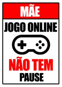 Placa MDF - Mãe Jogo Online Não Tem Pause