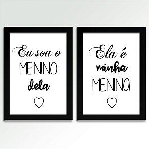 Posters com Moldura - Eu Sou O Menino Dela, Ela é Minha Menina