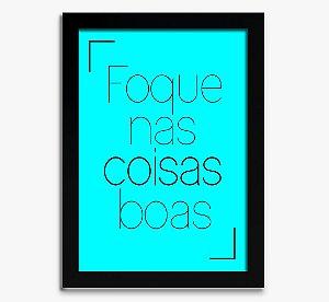 Poster com Moldura - Foque nas Coisas Boas