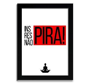 Poster com Moldura - Inspira, Respira, Não PIRA!