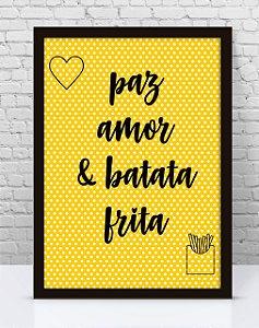 Poster com Moldura - Paz amor & Batata Frita