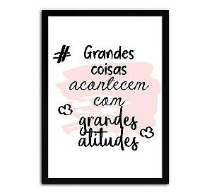 Poster com Moldura - Grandes Coisas Acontecem Com Grandes Atitudes