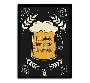 Pôster Com Moldura - Felicidade Tem Gosto De Cerveja
