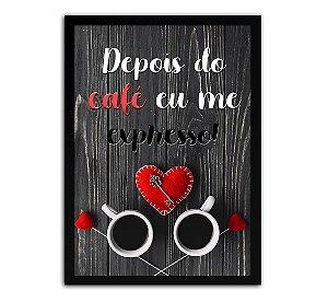 Pôster Com Moldura - Depois Do Café Eu Me Expresso