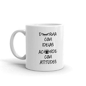 Caneca - Durma Com Ideias Acorde Com Atitudes