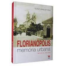 Florianopolis Memoria Urbana - Aut Catarinense - Autores Catarinenses