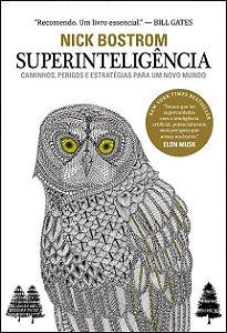 Superinteligência-Caminhos, Perigos e Estratégias Para um Novo Mundo