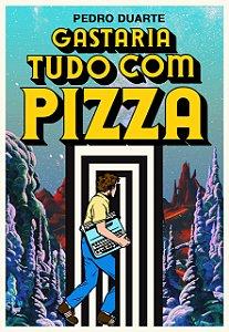 GASTARIA TUDO COM PIZZA