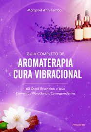 Guia completo de aromaterapia e cura vibracional