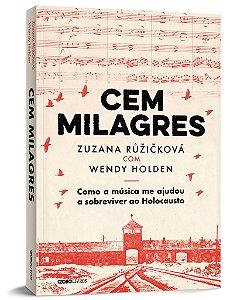 Cem milagres - como a musica me ajudou a sobreviver ao holocausto