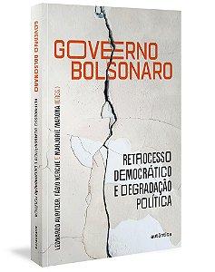 GOVERNO BOLSONARO - RETROCESSO DEMOCRATICO E DEGRADACAO POLITICA - AUTENTICA