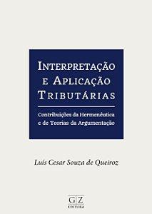 INTERPRETAÇÃO E APLICAÇÃO TRIBUTÁRIAS CONTRIBUIÇÕES DA HERMENÊUTICA E DE TEORIAS DA ARGUMENTAÇÃO
