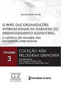 OBRA: O PAPEL DAS ORGANIZAÇÕES INTERNACIONAIS NA GARANTIA DO DESENVOLVIMENTO SUSTENTÁVEL COLETIVA – COLEÇÃO ADA PELEGRINI – VOL. III
