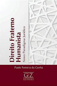 Direito Fraterno Humanista – Novo Paradigma Jurídico