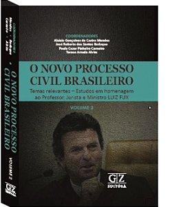 O NOVO PROCESSO CIVIL BRASILEIRO - Temas relevantes – Estudos em homenagem ao Professor, Jurista e Ministro LUIZ FUX – Vol. II