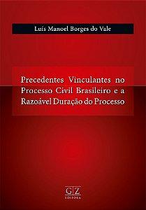 Precedentes Vinculantes no Processo Civil Brasileiro e a Razoável Duração do Processo