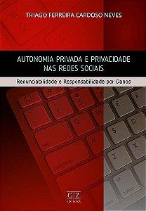 Autonomia Privada e Privacidade nas Redes Sociais Renunciabilidade e Responsabilidade por Danos
