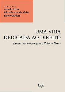 UMA VIDA DEDICADA AO DIREITO: Estudos em homenagem a Roberto Rosas