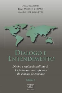 Diálogo e Entendimento - Direito e multiculturalismo & Cidadania e novas formas de solução de conflitos