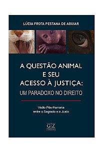 QUESTÃO ANIMAL E SEU ACESSO À JUSTIÇA: UM PARADOXO NO DIREITO, A
