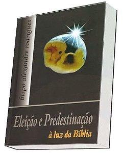 Eleição e Predestinação à Luz da Bíblia