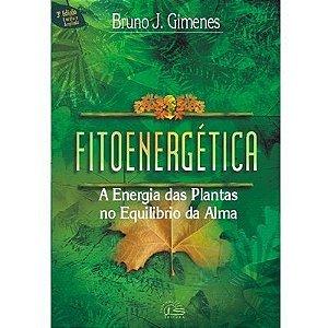 Fitoenergética - A Energia das Plantas no Equilíbrio da Alma