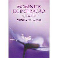 COLEÇÃO MOMENTOS DE INSPIRAÇÃO - MÔNICA DE CASTRO