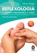 Reflexologia e Aspectos Relacionados À Saúde - Guia do Praticante