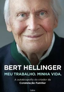 Bert Hellinger: Meu Trabalho, Minha Vida