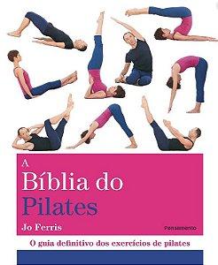 A BÍblia do Pilates: O Guia Definitivo dos Exercícios de Pilates