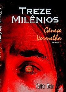 Treze Milênios - Gênese Vermelha - Volume 1 (Romance de Ficção Científica e Terror)